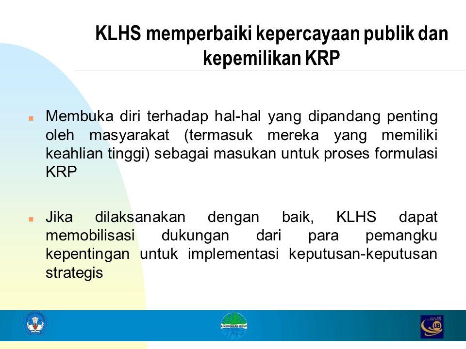 KLHS memperbaiki kepercayaan publik dan kepemilikan KRP n Membuka diri terhadap hal-hal yang dipandang penting oleh masyarakat (termasuk mereka yang m