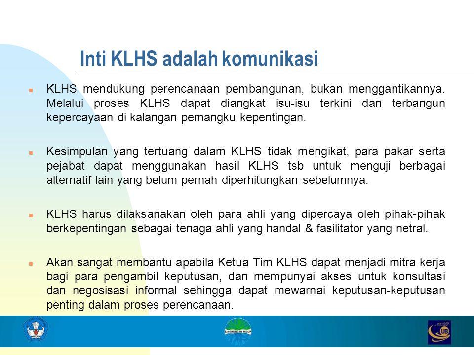 Inti KLHS adalah komunikasi n KLHS mendukung perencanaan pembangunan, bukan menggantikannya. Melalui proses KLHS dapat diangkat isu-isu terkini dan te
