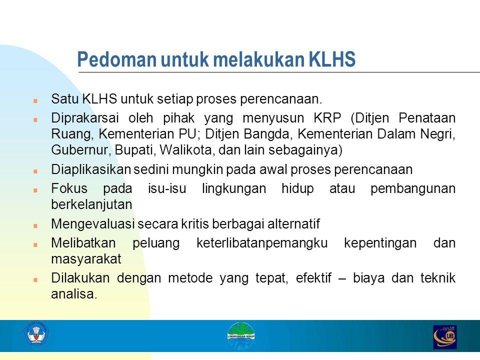 Pedoman untuk melakukan KLHS n Satu KLHS untuk setiap proses perencanaan. n Diprakarsai oleh pihak yang menyusun KRP (Ditjen Penataan Ruang, Kementeri