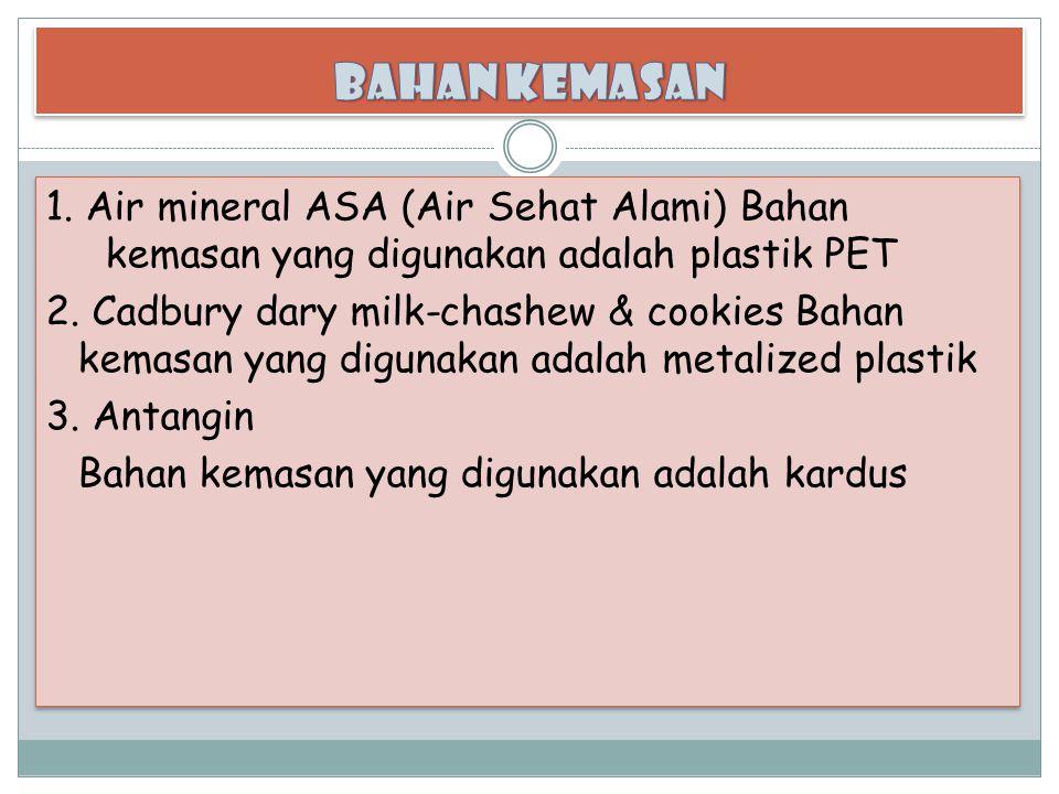 1. Air mineral ASA (Air Sehat Alami) Bahan kemasan yang digunakan adalah plastik PET 2. Cadbury dary milk-chashew & cookies Bahan kemasan yang digunak