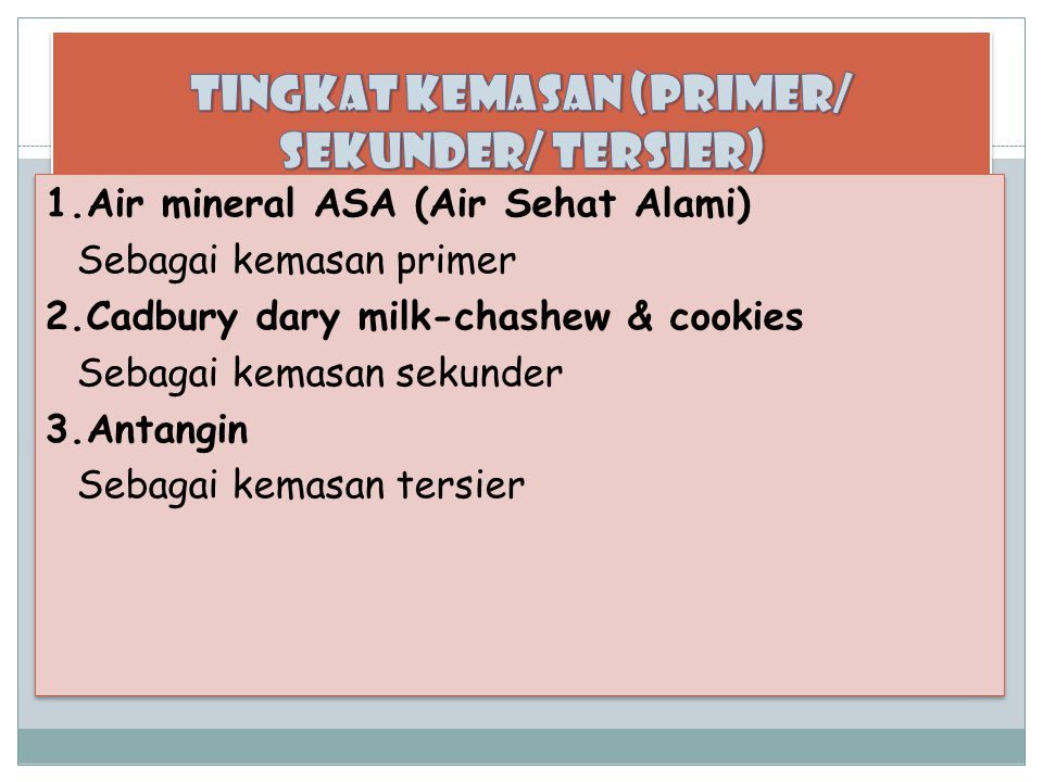 1.Air mineral ASA (Air Sehat Alami) Sebagai kemasan primer 2.Cadbury dary milk-chashew & cookies Sebagai kemasan sekunder 3.Antangin Sebagai kemasan tersier 1.Air mineral ASA (Air Sehat Alami) Sebagai kemasan primer 2.Cadbury dary milk-chashew & cookies Sebagai kemasan sekunder 3.Antangin Sebagai kemasan tersier