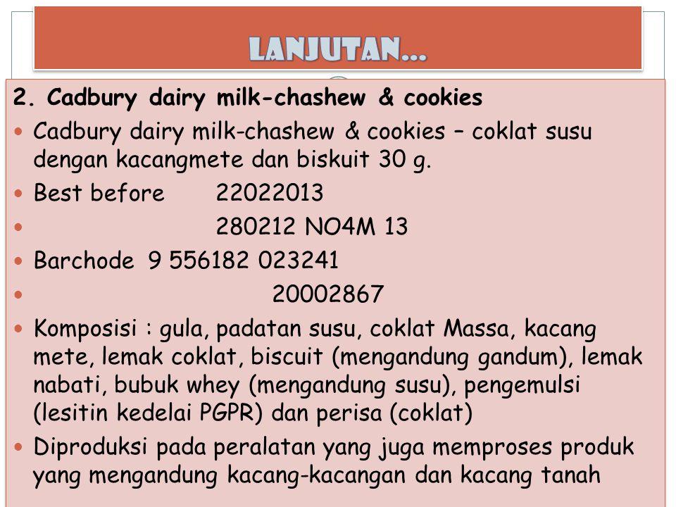 2. Cadbury dairy milk-chashew & cookies Cadbury dairy milk-chashew & cookies – coklat susu dengan kacangmete dan biskuit 30 g. Best before22022013 280