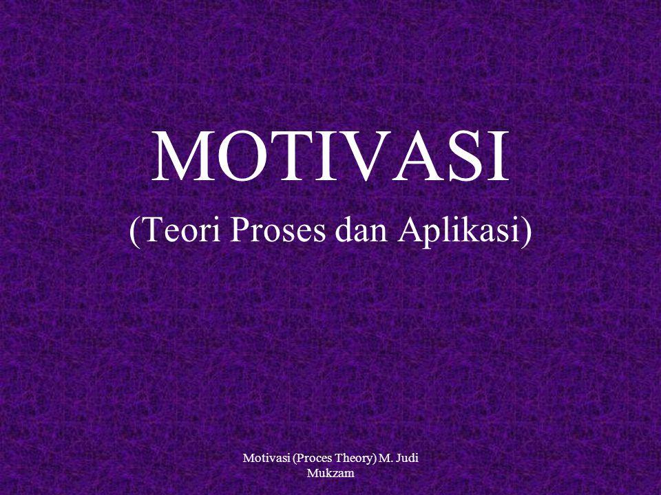 9/10/20141 MOTIVASI (Teori Proses dan Aplikasi) Motivasi (Proces Theory) M. Judi Mukzam