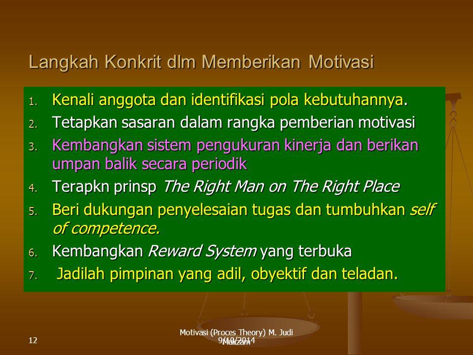 9/10/201412 Langkah Konkrit dlm Memberikan Motivasi 1. Kenali anggota dan identifikasi pola kebutuhannya. 2. Tetapkan sasaran dalam rangka pemberian m
