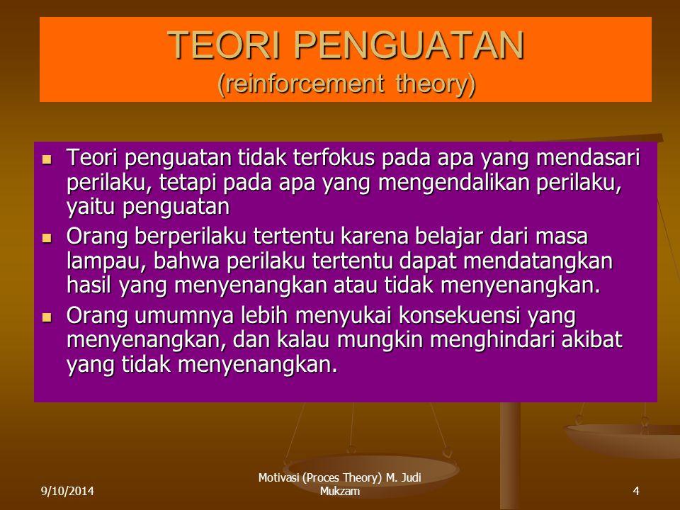 9/10/20144 TEORI PENGUATAN (reinforcement theory) Teori penguatan tidak terfokus pada apa yang mendasari perilaku, tetapi pada apa yang mengendalikan