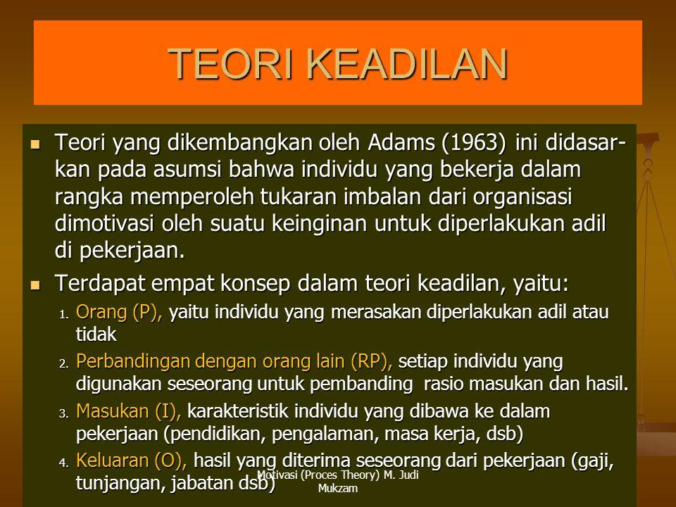 9/10/20147 TEORI KEADILAN Teori yang dikembangkan oleh Adams (1963) ini didasar- kan pada asumsi bahwa individu yang bekerja dalam rangka memperoleh tukaran imbalan dari organisasi dimotivasi oleh suatu keinginan untuk diperlakukan adil di pekerjaan.