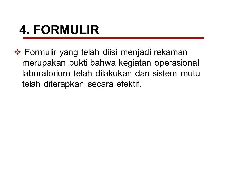 4. FORMULIR  Formulir yang telah diisi menjadi rekaman merupakan bukti bahwa kegiatan operasional laboratorium telah dilakukan dan sistem mutu telah