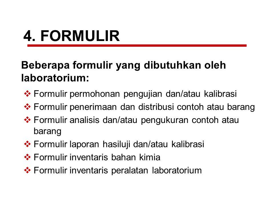 4. FORMULIR  Formulir permohonan pengujian dan/atau kalibrasi  Formulir penerimaan dan distribusi contoh atau barang  Formulir analisis dan/atau pe