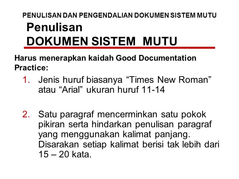 "Penulisan DOKUMEN SISTEM MUTU 1.Jenis huruf biasanya ""Times New Roman"" atau ""Arial"" ukuran huruf 11-14 2.Satu paragraf mencerminkan satu pokok pikiran"