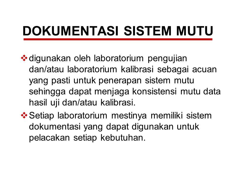 DOKUMENTASI SISTEM MUTU  digunakan oleh laboratorium pengujian dan/atau laboratorium kalibrasi sebagai acuan yang pasti untuk penerapan sistem mutu s