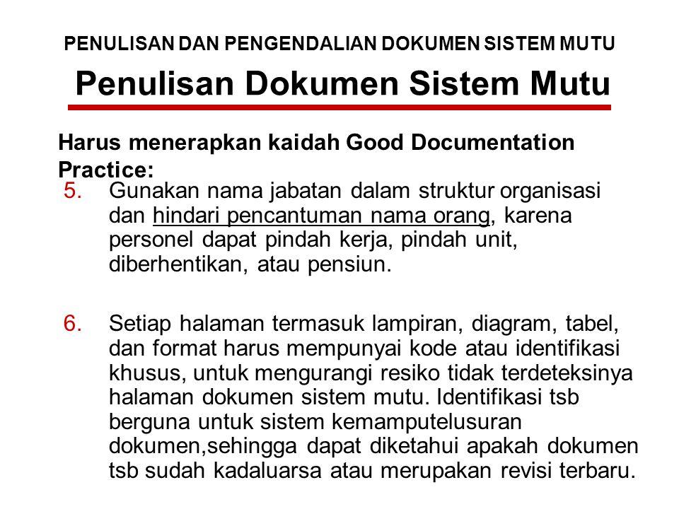 Penulisan Dokumen Sistem Mutu 5.Gunakan nama jabatan dalam struktur organisasi dan hindari pencantuman nama orang, karena personel dapat pindah kerja,