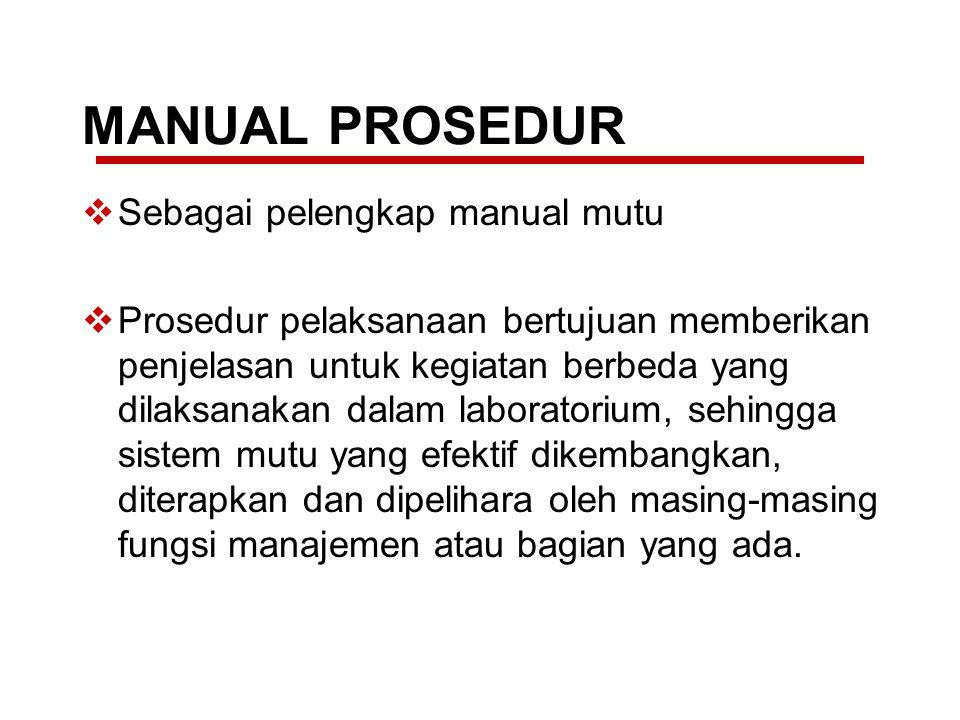 MANUAL PROSEDUR  Sebagai pelengkap manual mutu  Prosedur pelaksanaan bertujuan memberikan penjelasan untuk kegiatan berbeda yang dilaksanakan dalam