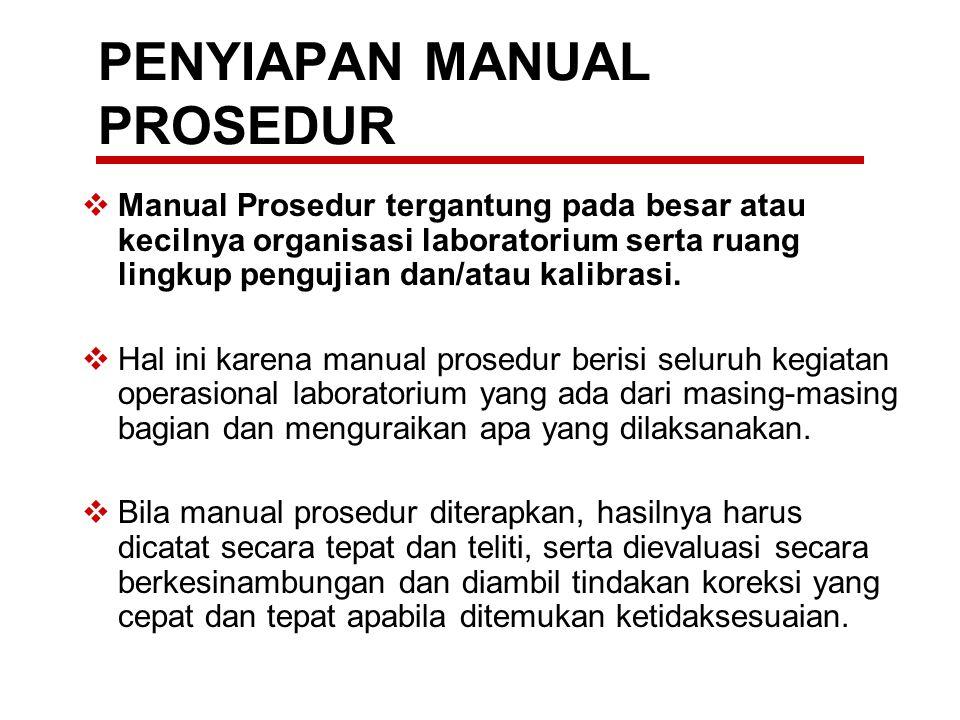 PENYIAPAN MANUAL PROSEDUR  Manual Prosedur tergantung pada besar atau kecilnya organisasi laboratorium serta ruang lingkup pengujian dan/atau kalibra