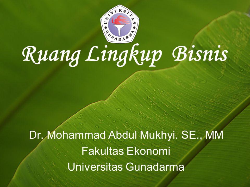 Ruang Lingkup Bisnis Dr. Mohammad Abdul Mukhyi. SE., MM Fakultas Ekonomi Universitas Gunadarma