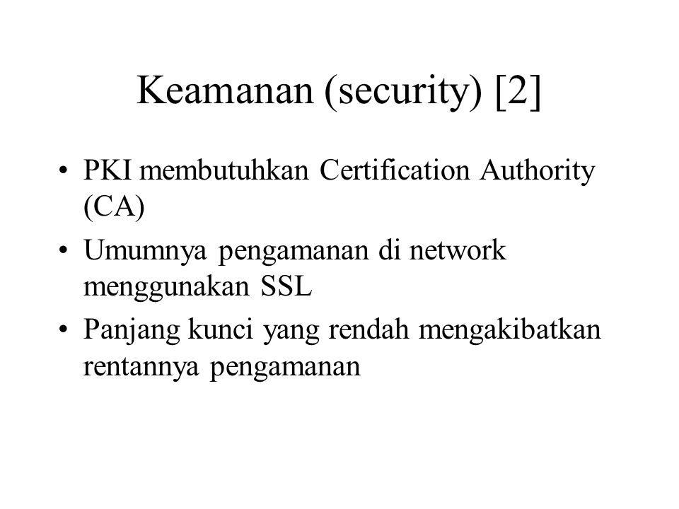 Keamanan (security) [2] PKI membutuhkan Certification Authority (CA) Umumnya pengamanan di network menggunakan SSL Panjang kunci yang rendah mengakiba