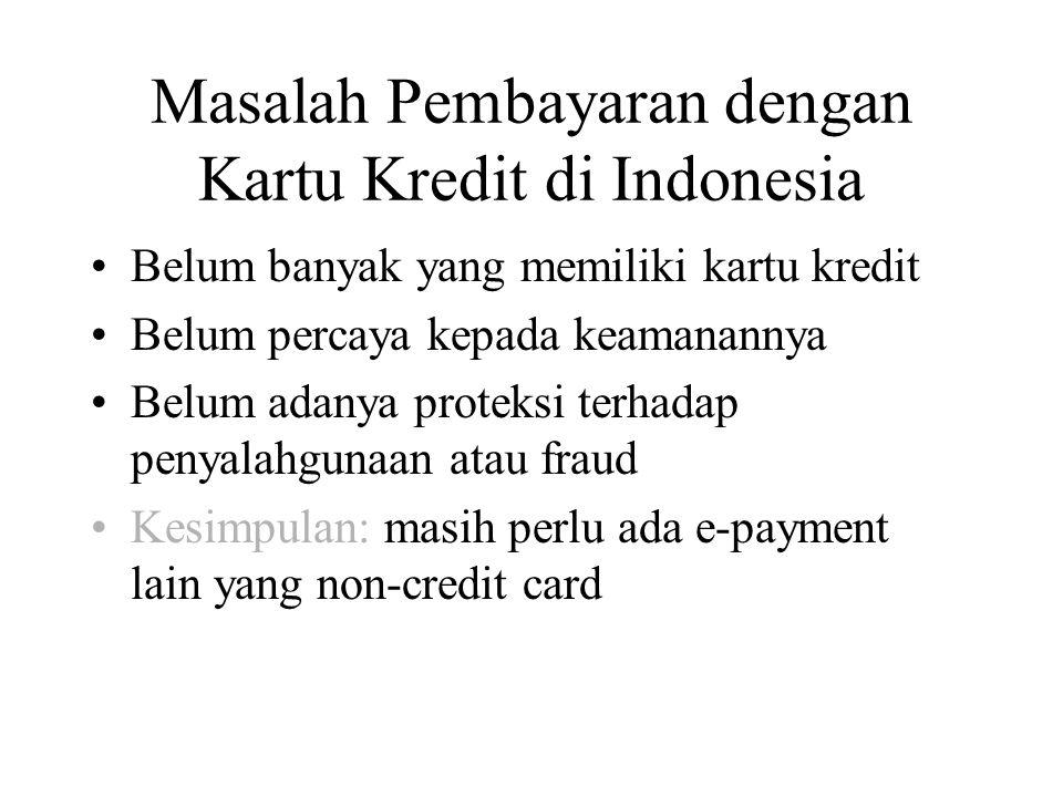Masalah Pembayaran dengan Kartu Kredit di Indonesia Belum banyak yang memiliki kartu kredit Belum percaya kepada keamanannya Belum adanya proteksi ter