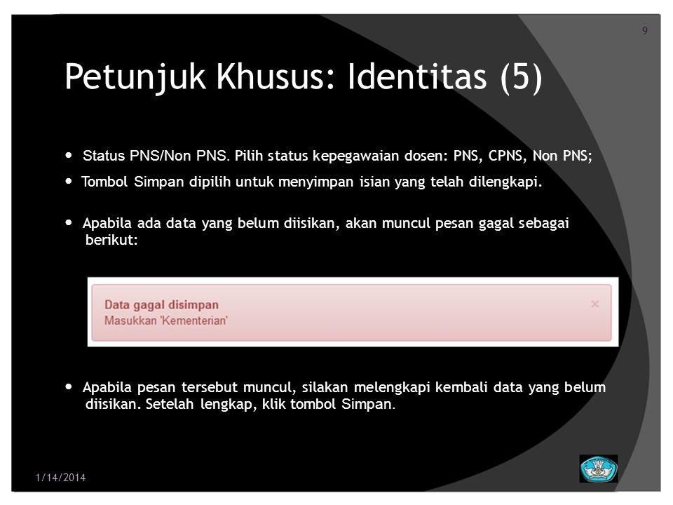 9 Petunjuk Khusus: Identitas (5) Status PNS/Non PNS. Pilih status kepegawaian dosen: PNS, CPNS, Non PNS; Tombol Simpan dipilih untuk menyimpan isian y