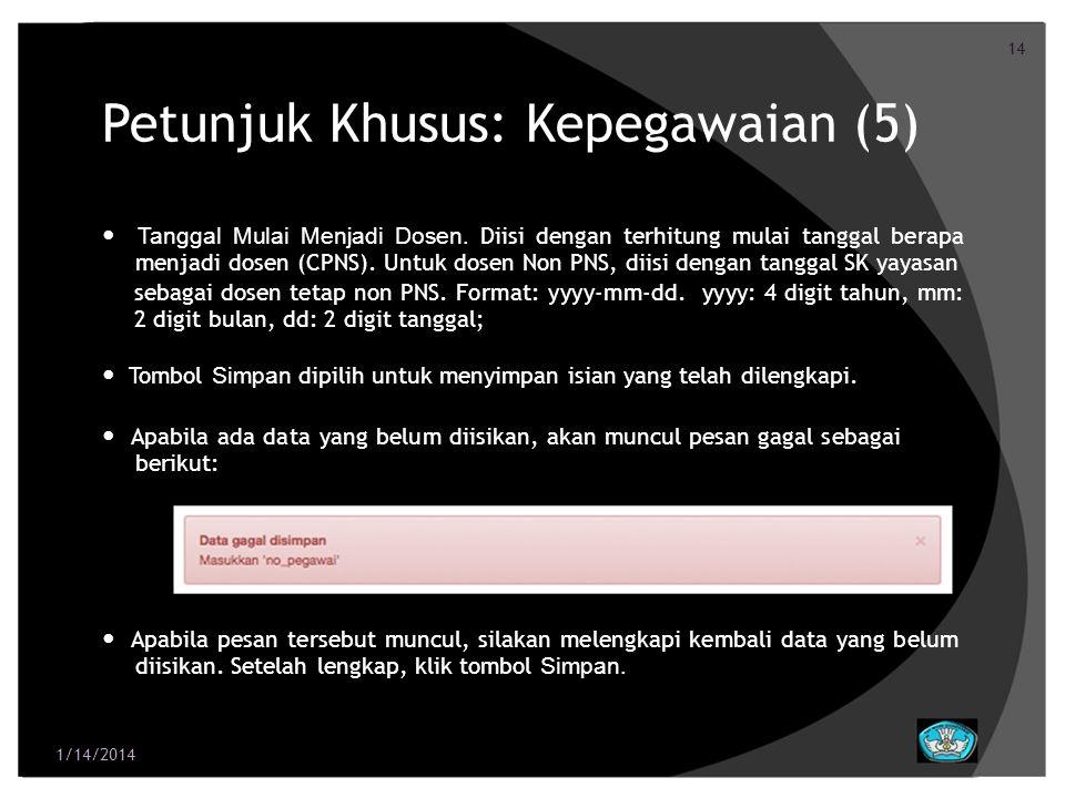 14 Petunjuk Khusus: Kepegawaian (5) Tanggal Mulai Menjadi Dosen. Diisi dengan terhitung mulai tanggal berapa menjadi dosen (CPNS). Untuk dosen Non PNS