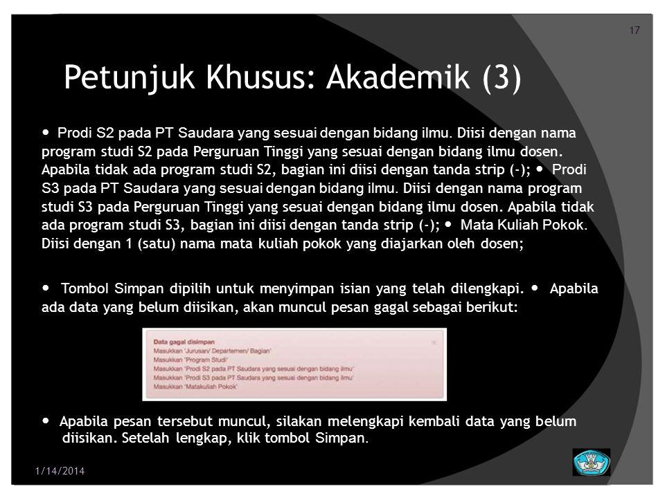 17 Petunjuk Khusus: Akademik (3) Prodi S2 pada PT Saudara yang sesuai dengan bidang ilmu. Diisi dengan nama program studi S2 pada Perguruan Tinggi yan