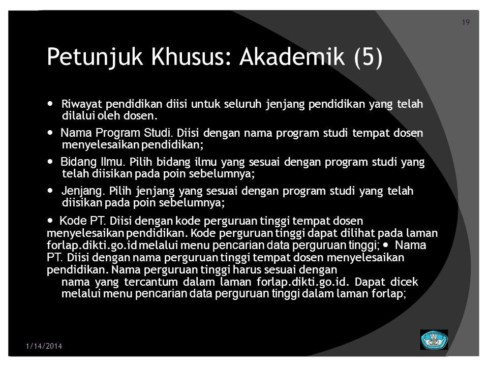 19 Petunjuk Khusus: Akademik (5) Riwayat pendidikan diisi untuk seluruh jenjang pendidikan yang telah dilalui oleh dosen. Nama Program Studi. Diisi de