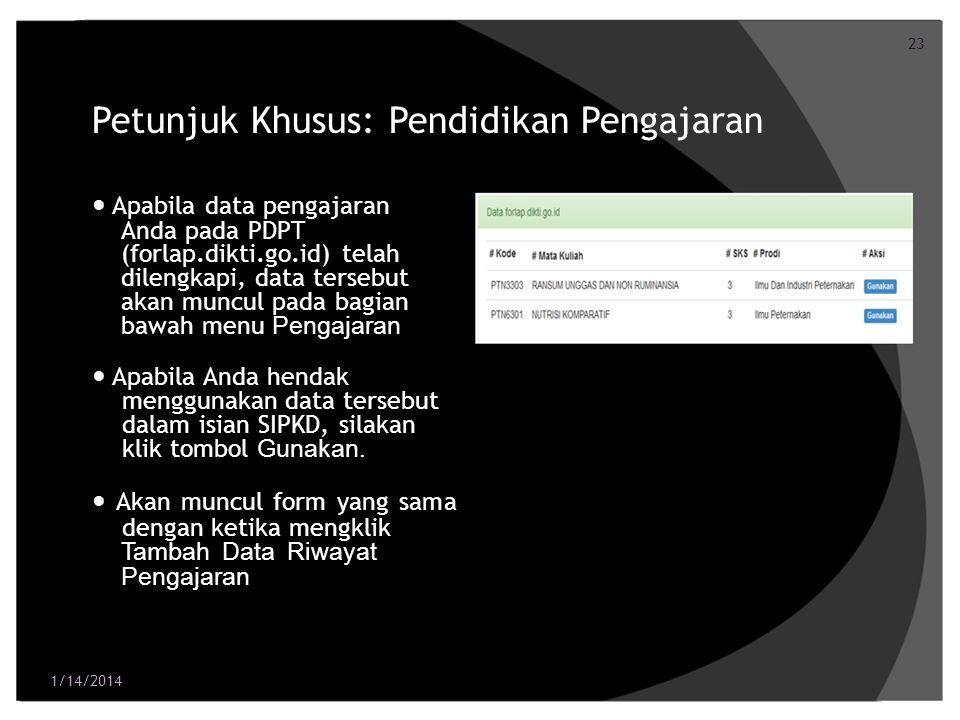 23 Petunjuk Khusus: Pendidikan Pengajaran Apabila data pengajaran Anda pada PDPT (forlap.dikti.go.id) telah dilengkapi, data tersebut akan muncul pada