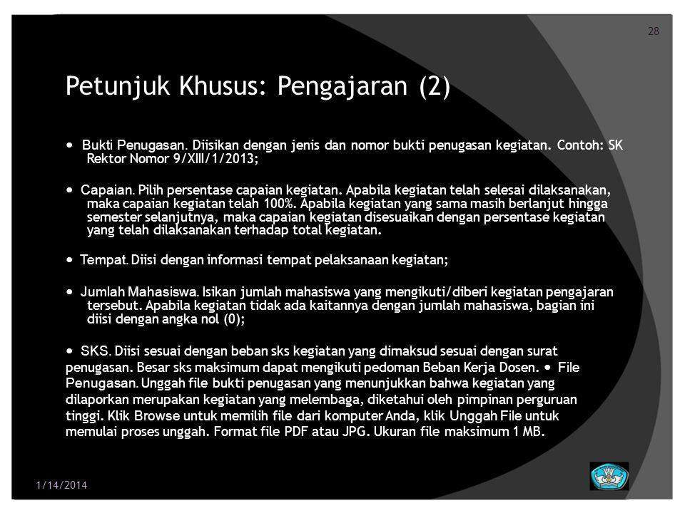 28 Petunjuk Khusus: Pengajaran (2) Bukti Penugasan. Diisikan dengan jenis dan nomor bukti penugasan kegiatan. Contoh: SK Rektor Nomor 9/XIII/1/2013; C