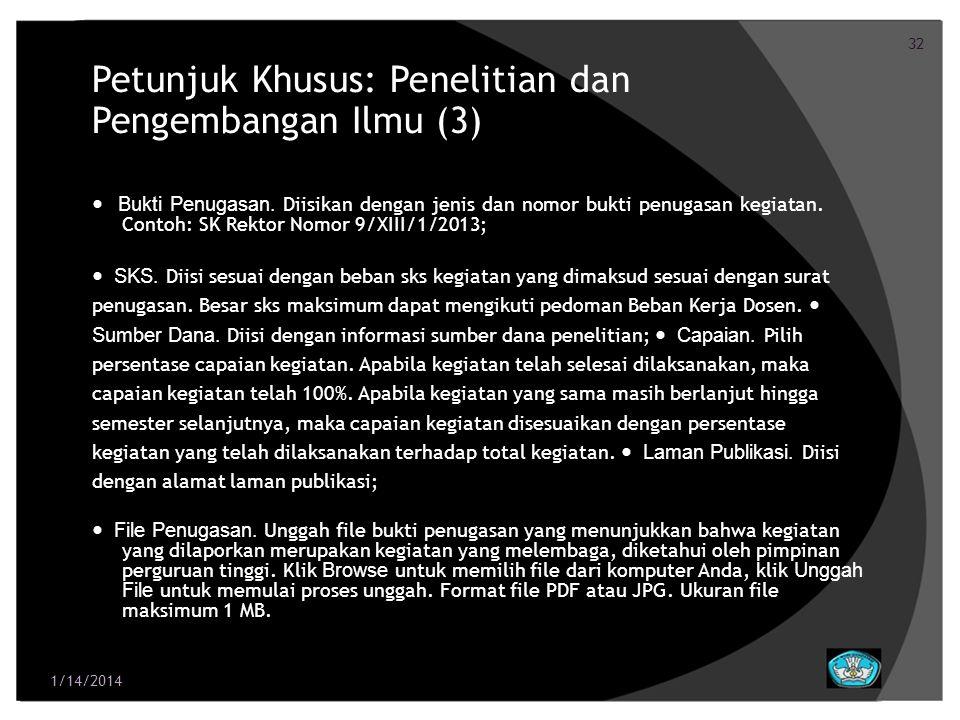 32 Petunjuk Khusus: Penelitian dan Pengembangan Ilmu (3) Bukti Penugasan. Diisikan dengan jenis dan nomor bukti penugasan kegiatan. Contoh: SK Rektor