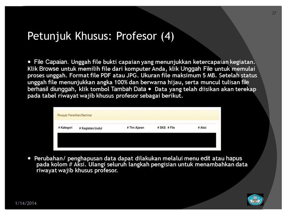 37 Petunjuk Khusus: Profesor (4) File Capaian. Unggah file bukti capaian yang menunjukkan ketercapaian kegiatan. Klik Browse untuk memilih file dari k
