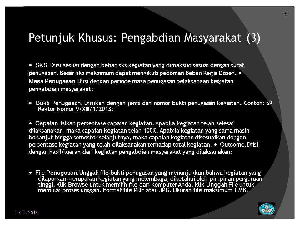 40 Petunjuk Khusus: Pengabdian Masyarakat (3) SKS. Diisi sesuai dengan beban sks kegiatan yang dimaksud sesuai dengan surat penugasan. Besar sks maksi