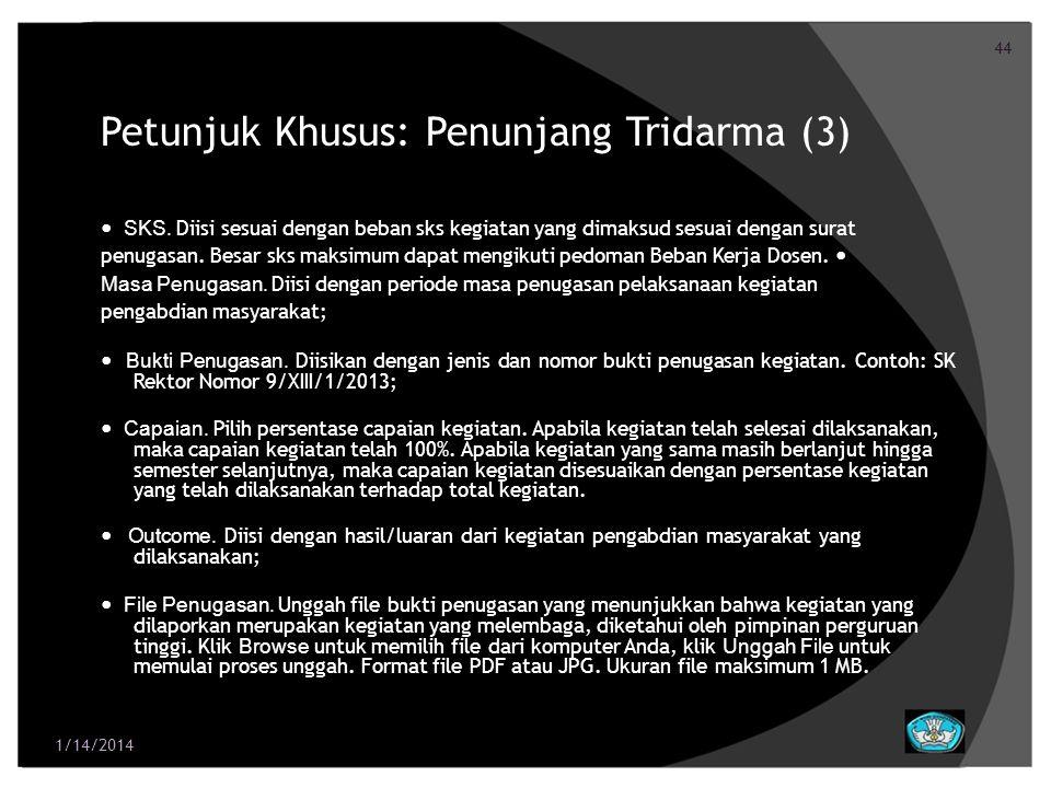 44 Petunjuk Khusus: Penunjang Tridarma (3) SKS. Diisi sesuai dengan beban sks kegiatan yang dimaksud sesuai dengan surat penugasan. Besar sks maksimum