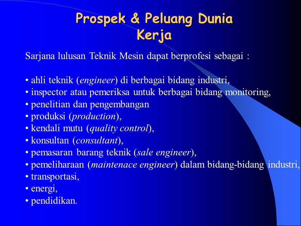 Prospek & Peluang Dunia Kerja Sarjana lulusan Teknik Mesin dapat berprofesi sebagai : ahli teknik (engineer) di berbagai bidang industri, inspector at