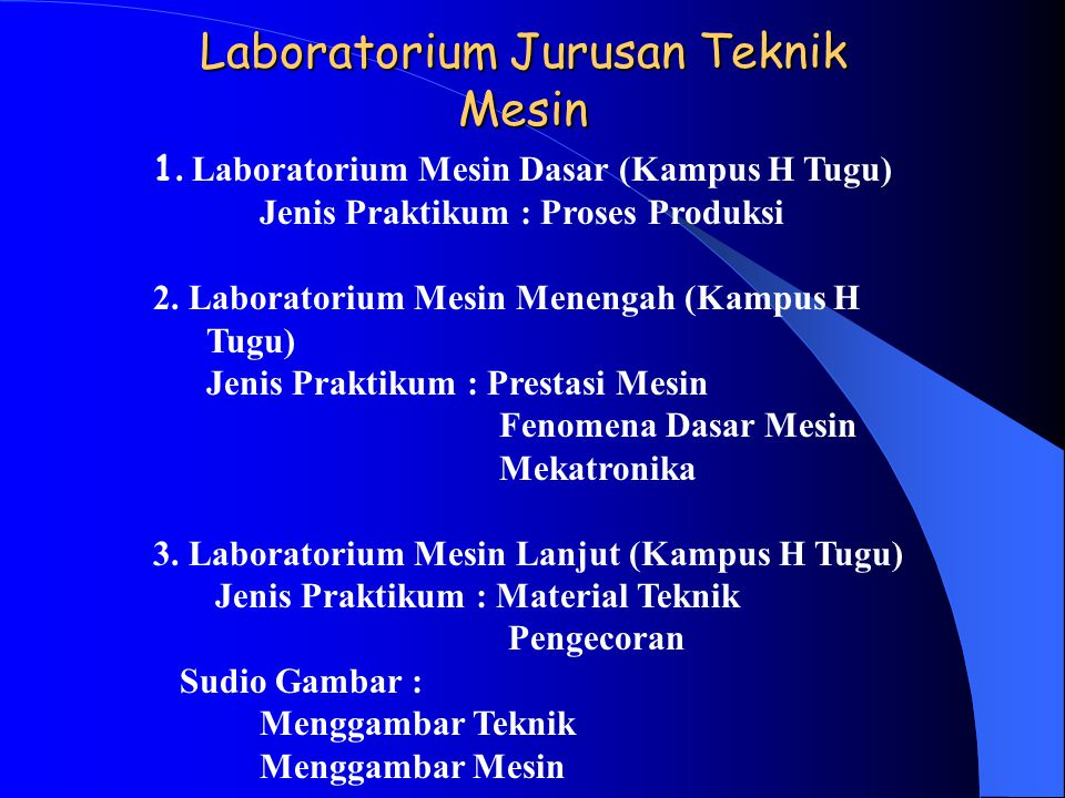 Laboratorium Jurusan Teknik Mesin 1. Laboratorium Mesin Dasar (Kampus H Tugu) Jenis Praktikum : Proses Produksi 2. Laboratorium Mesin Menengah (Kampus