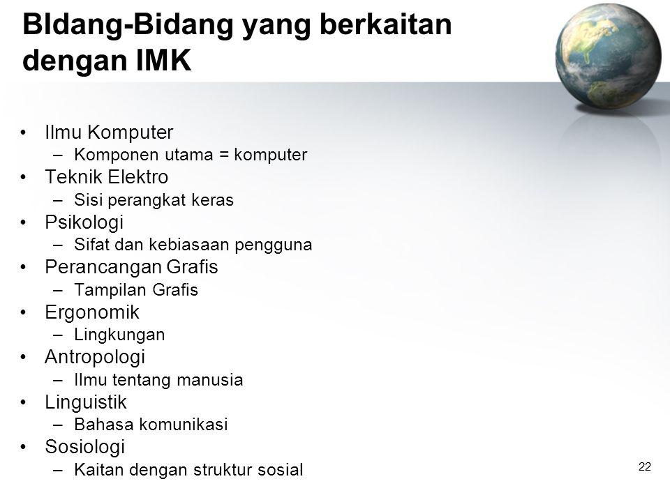 22 BIdang-Bidang yang berkaitan dengan IMK Ilmu Komputer –Komponen utama = komputer Teknik Elektro –Sisi perangkat keras Psikologi –Sifat dan kebiasaa