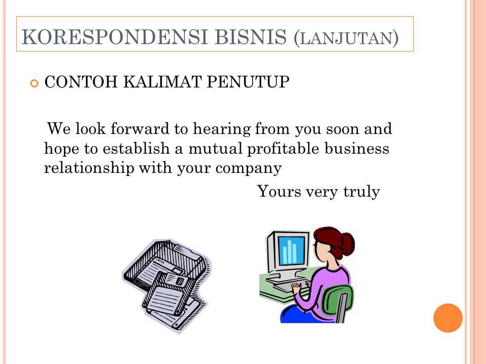 CONTOH KALIMAT PENUTUP We look forward to hearing from you soon and hope to establish a mutual profitable business relationship with your company Your