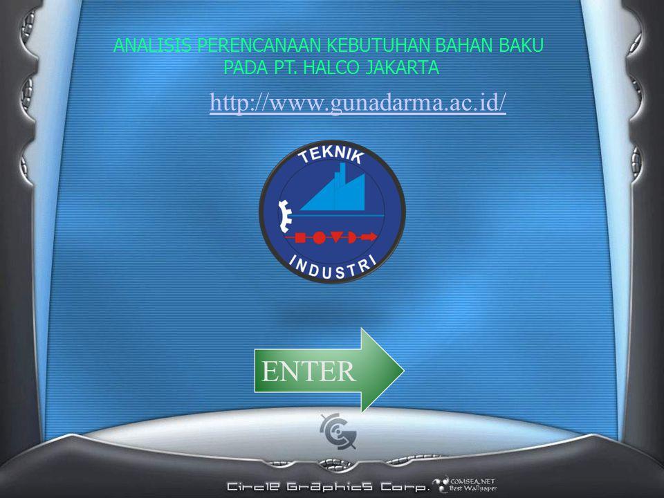 ENTER ANALISIS PERENCANAAN KEBUTUHAN BAHAN BAKU PADA PT. HALCO JAKARTA http://www.gunadarma.ac.id/