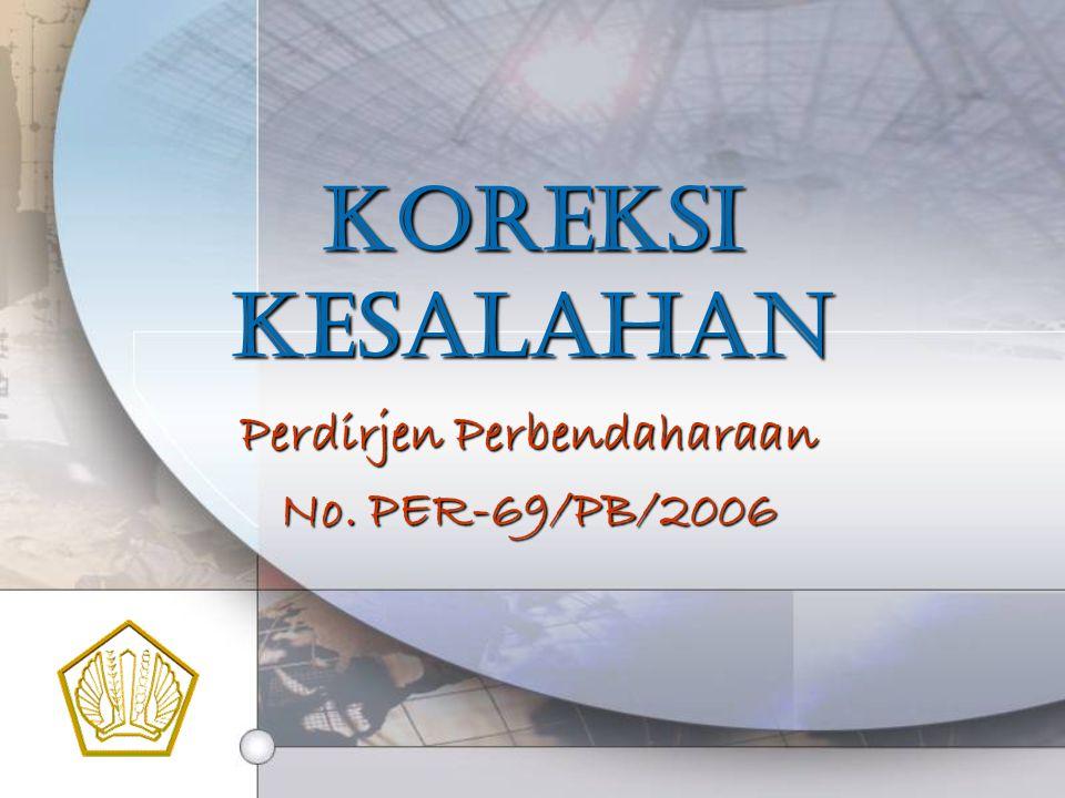 KOREKSI KESALAHAN Perdirjen Perbendaharaan No. PER-69/PB/2006