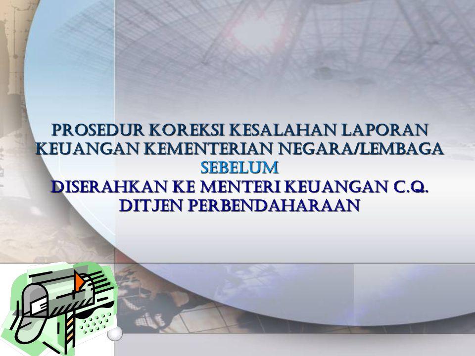Prosedur koreksi kesalahan laporan keuangan kementerian negara/lembaga sebelum diserahkan ke Menteri Keuangan c.q. Ditjen Perbendaharaan