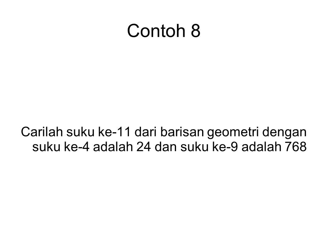 Contoh 8 Carilah suku ke-11 dari barisan geometri dengan suku ke-4 adalah 24 dan suku ke-9 adalah 768