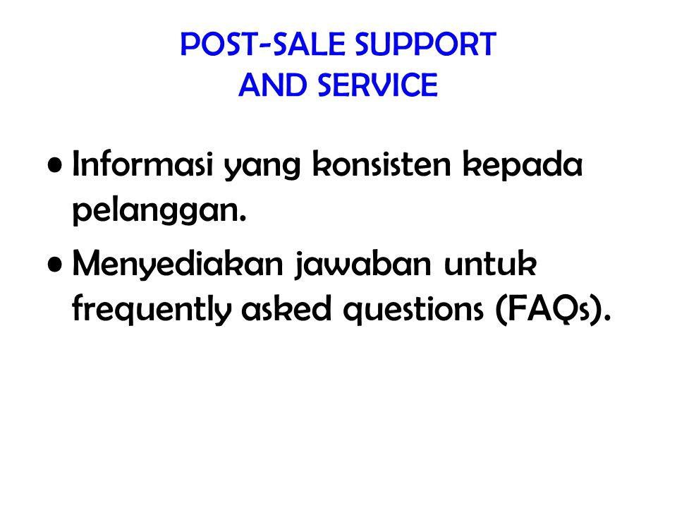 POST-SALE SUPPORT AND SERVICE Informasi yang konsisten kepada pelanggan. Menyediakan jawaban untuk frequently asked questions (FAQs).