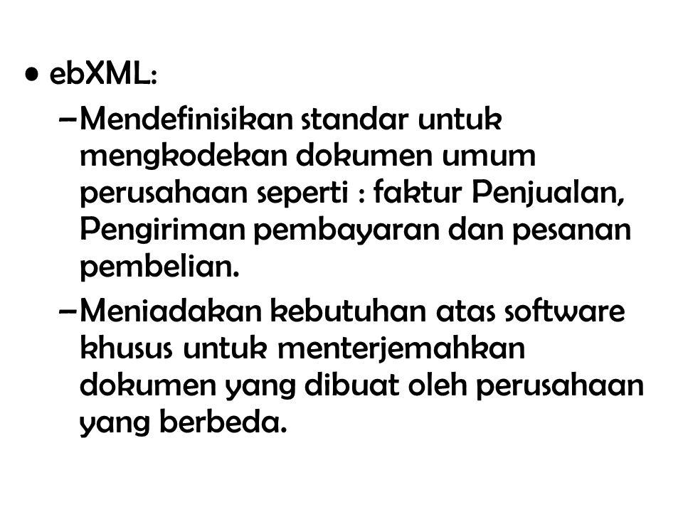 ebXML: –Mendefinisikan standar untuk mengkodekan dokumen umum perusahaan seperti : faktur Penjualan, Pengiriman pembayaran dan pesanan pembelian. –Men