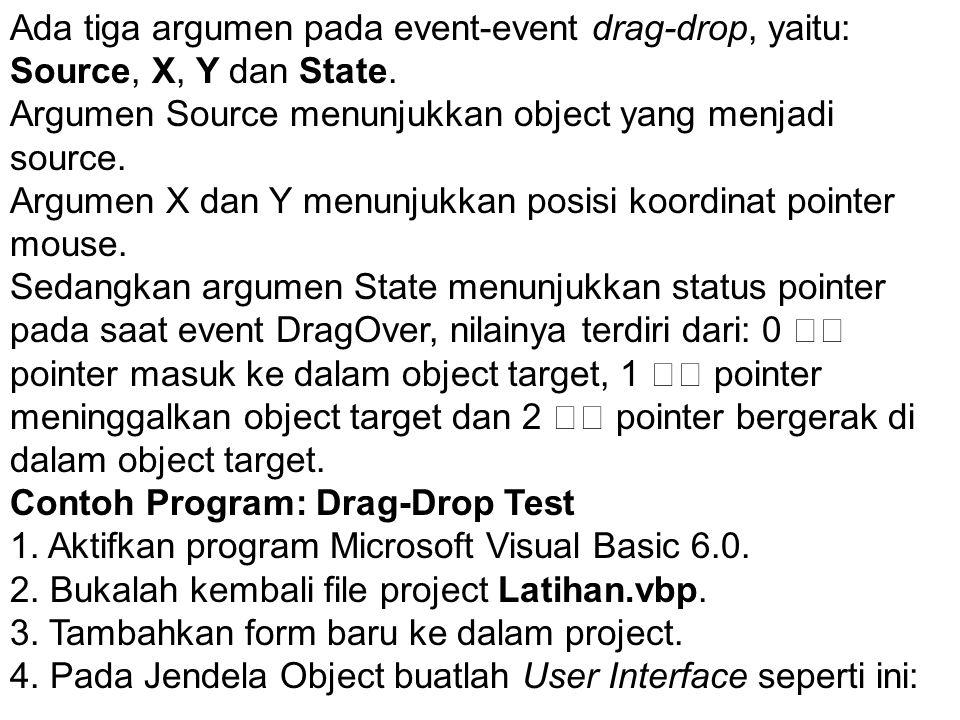 Ada tiga argumen pada event-event drag-drop, yaitu: Source, X, Y dan State.