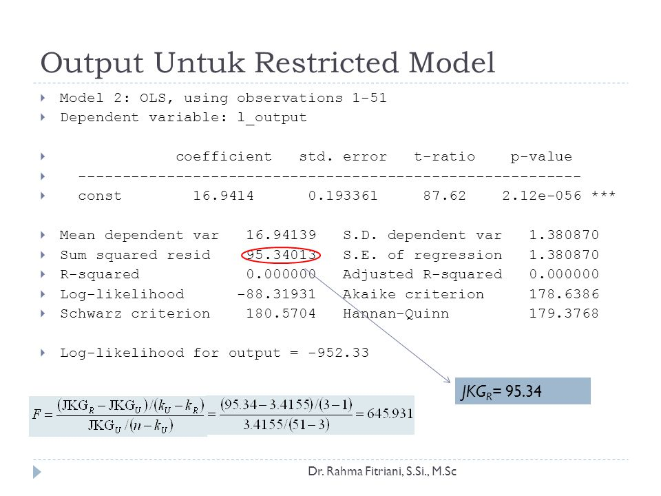 Output Untuk Restricted Model Dr. Rahma Fitriani, S.Si., M.Sc  Model 2: OLS, using observations 1-51  Dependent variable: l_output  coefficient std
