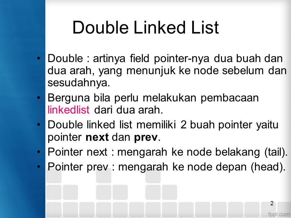 Ilustrasi Node Double Ketika masih ada satu node maka kedua pointer (next dan prev) akan menunjuk ke NULL) Double linked list dapat diakses dari dua arah : 1.Dari depan ke belakang (head ke tail) 2.Dari belakang ke depan (tail ke head) prev DATAnex t