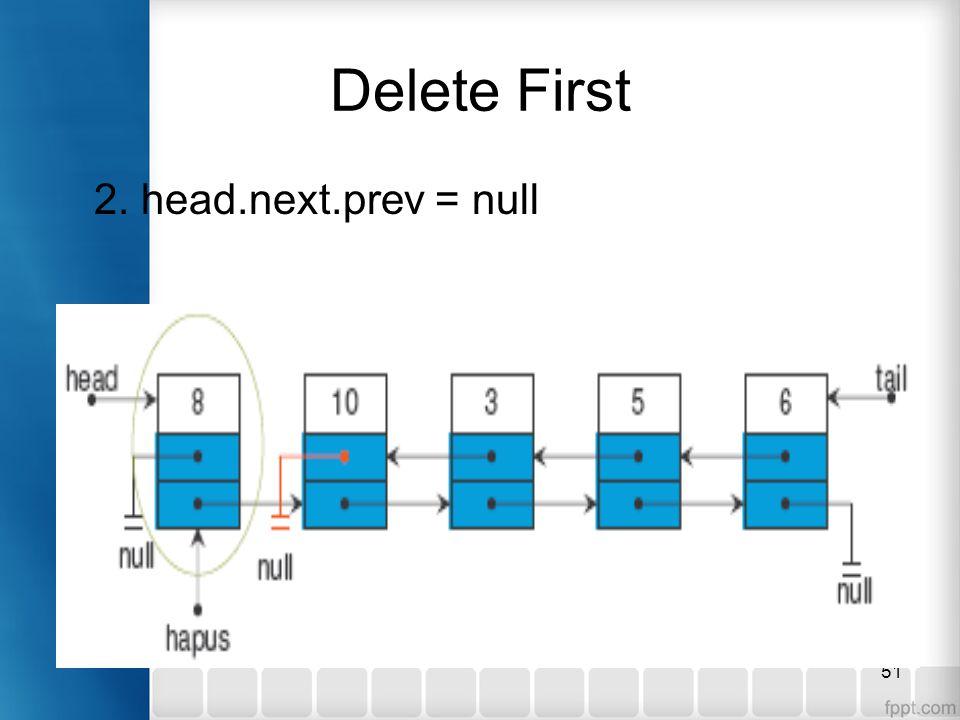 51 Delete First 2. head.next.prev = null