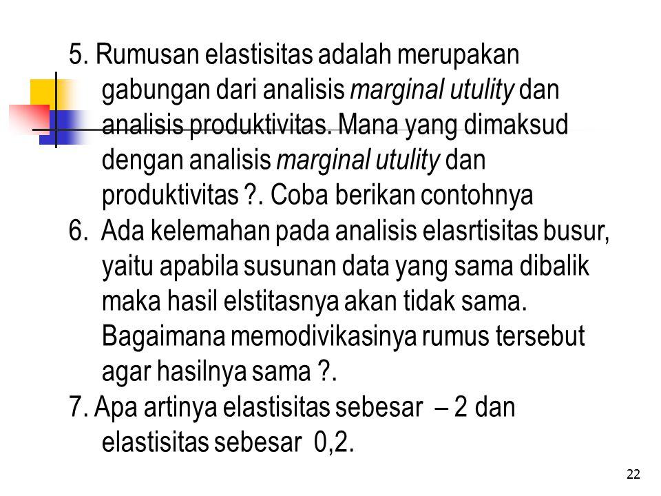 5. Rumusan elastisitas adalah merupakan gabungan dari analisis marginal utulity dan analisis produktivitas. Mana yang dimaksud dengan analisis margina