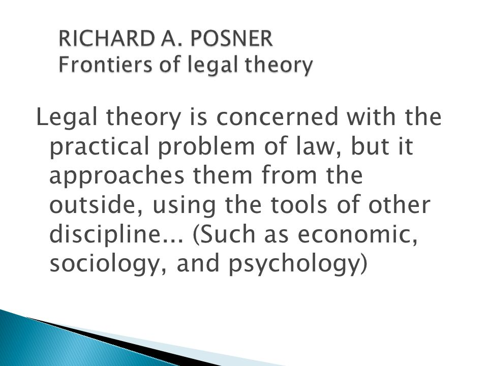 Legal theory is concerned with the practical problem of law, but it approaches them from the outside, using the tools of other discipline... (Such as
