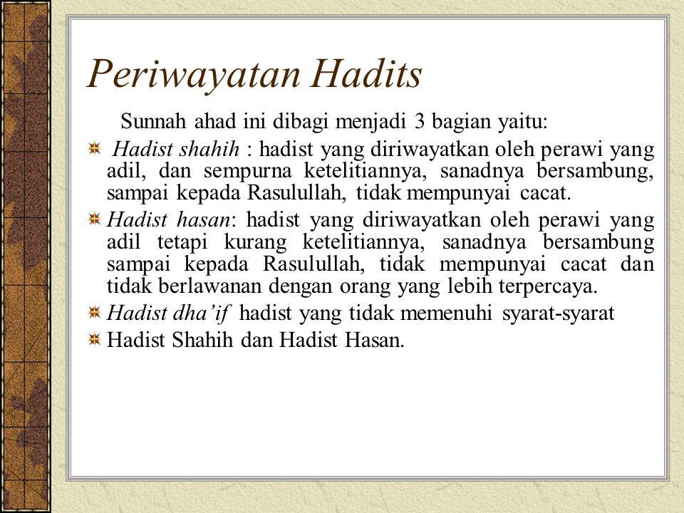 Periwayatan Hadits Sunnah ahad ini dibagi menjadi 3 bagian yaitu: Hadist shahih : hadist yang diriwayatkan oleh perawi yang adil, dan sempurna ketelit