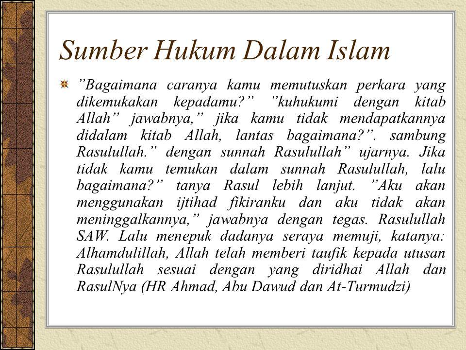 """Sumber Hukum Dalam Islam """"Bagaimana caranya kamu memutuskan perkara yang dikemukakan kepadamu?"""" """"kuhukumi dengan kitab Allah"""" jawabnya,"""" jika kamu tid"""