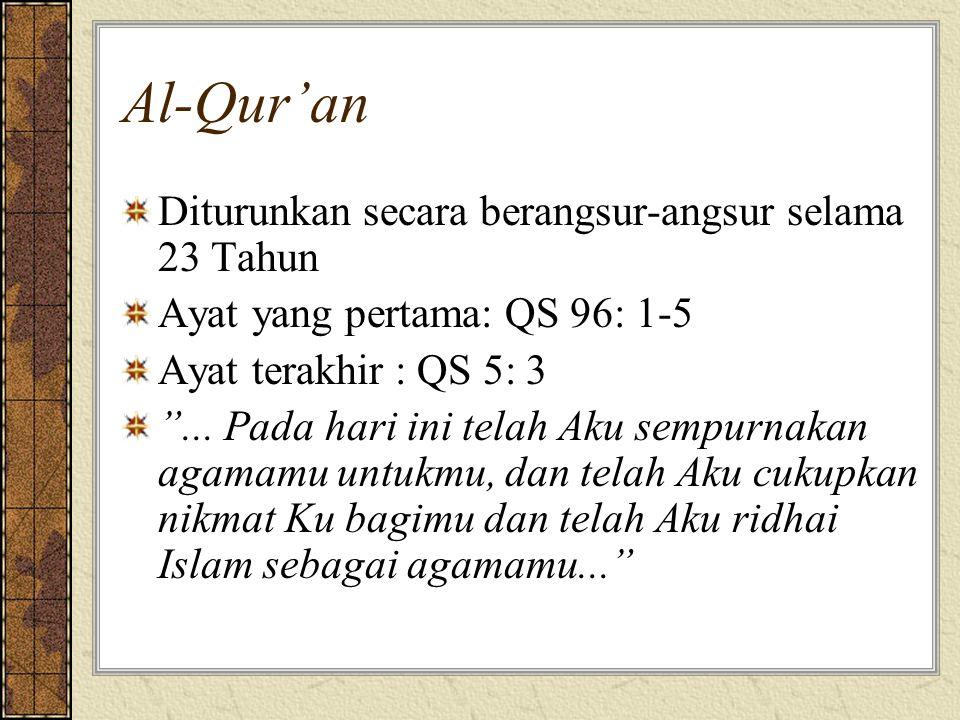 """Al-Qur'an Diturunkan secara berangsur-angsur selama 23 Tahun Ayat yang pertama: QS 96: 1-5 Ayat terakhir : QS 5: 3 """"... Pada hari ini telah Aku sempur"""