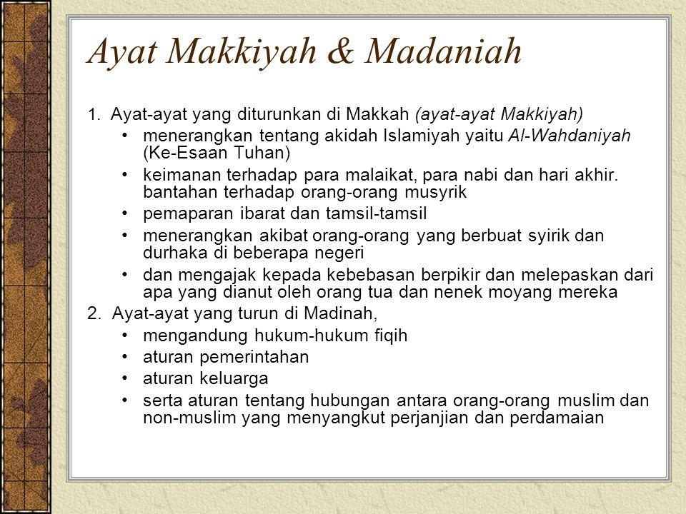 Ayat Makkiyah & Madaniah 1. Ayat-ayat yang diturunkan di Makkah (ayat-ayat Makkiyah) menerangkan tentang akidah Islamiyah yaitu Al-Wahdaniyah (Ke-Esaa